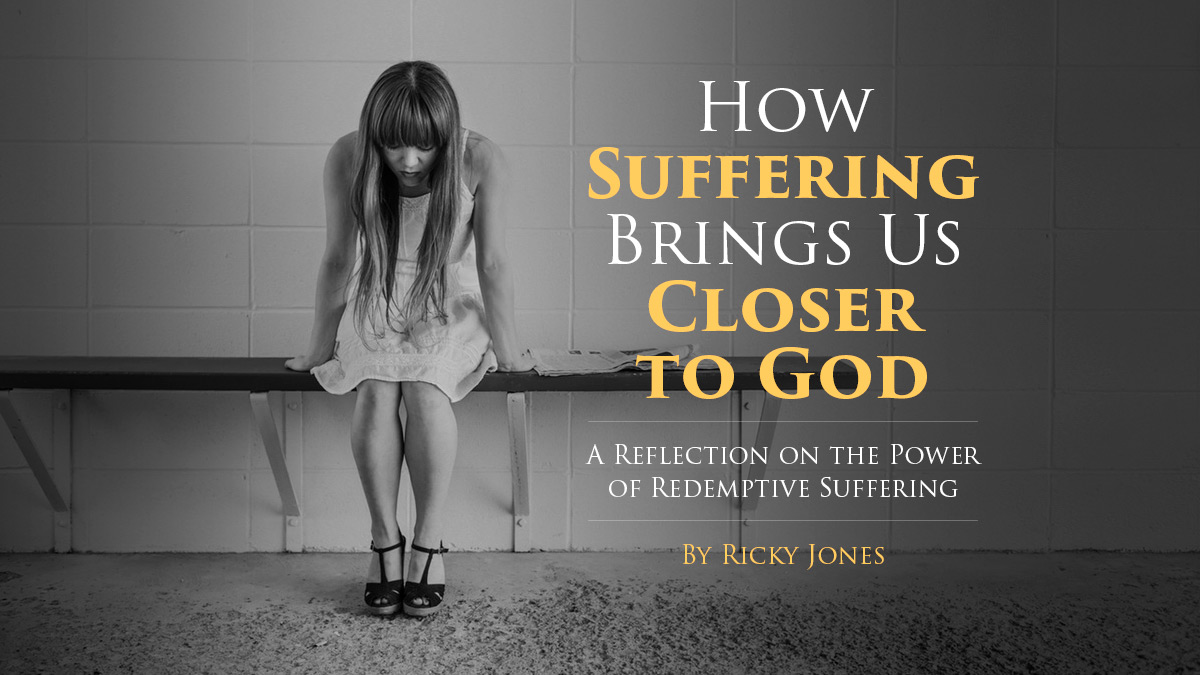 How Suffering Brings Us Closer to God
