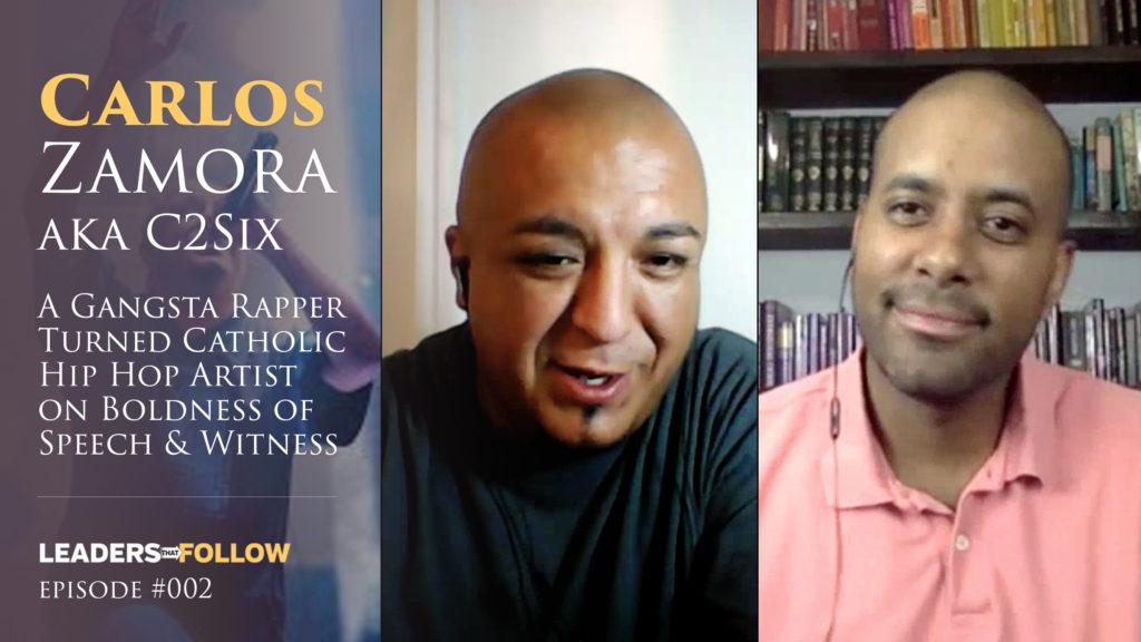 CARLOS ZAMORA aka C2SIX – A Catholic Hip Hop Artist on Boldness of Speech & Witness [#002]