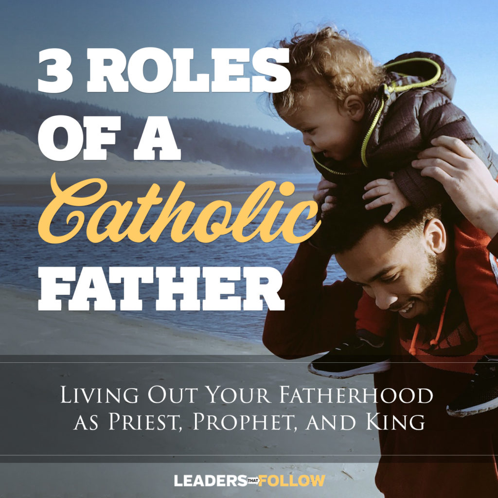 The Three Roles of a Catholic Father
